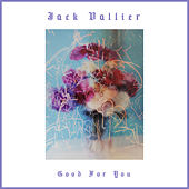 Good For You by Jack Vallier
