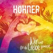 Wir sind für die Liebe gemacht von Höhner