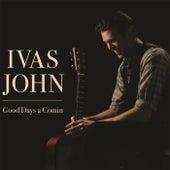 Good Days a Comin by Ivas John