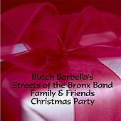 Family & Friends Christmas Party by Butch Barbella's Streets of the Bronx Band
