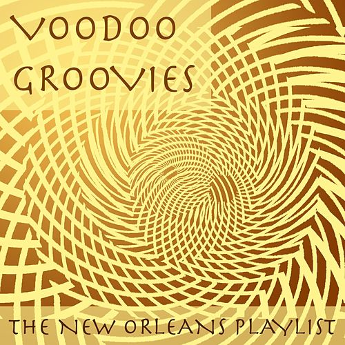 Voodoo Groovies: The New Orleans Playlist by Various Artists