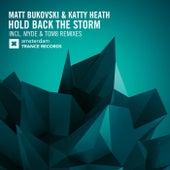 Hold Back The Storm (The Remixes) by Matt Bukovski