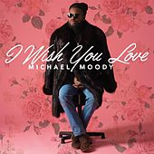 I Wish You Love by Michael Moody