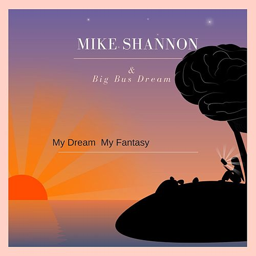 My Dream My Fantasy by Mike Shannon