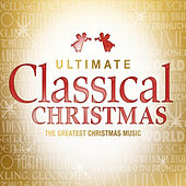 Ultimate Classical Christmas von Various Artists
