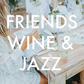 Friends, Wine & Jazz by Various Artists