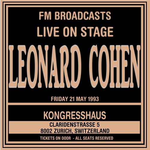Live On Stage FM Broadcast - Kongresshaus, 21st May 1993 von Leonard Cohen