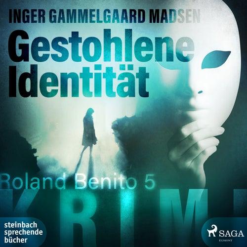 Gestohlene Identität - Rolando Benito 5 (Ungekürzt) von Inger Gammelgaard Madsen