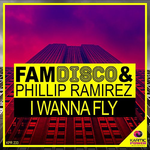 I Wanna Fly by Phillip Ramirez FAM Disco