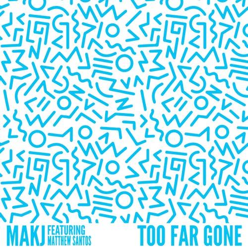Too Far Gone (feat. Matthew Santos) by MAKJ