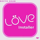 Love Installer von Rovy R. Ghani