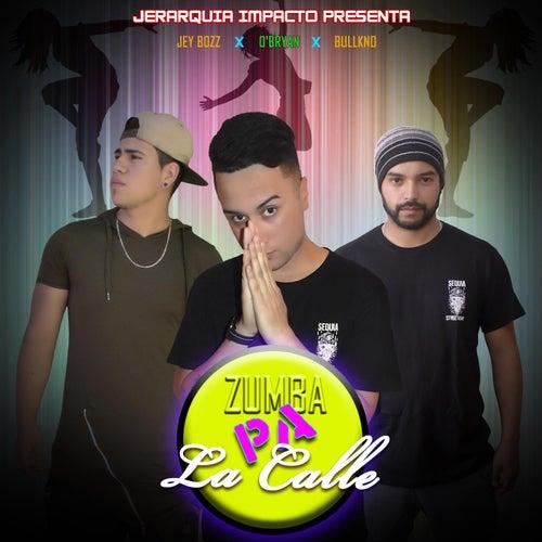 Zumba pa la Calle (feat. Bullkno & Jey Bozz) by O'Bryan
