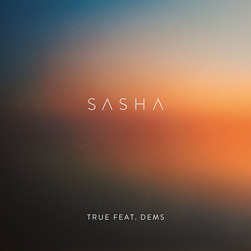 True (feat. Dems) by Sasha