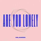 Are You Lonely de Milagres