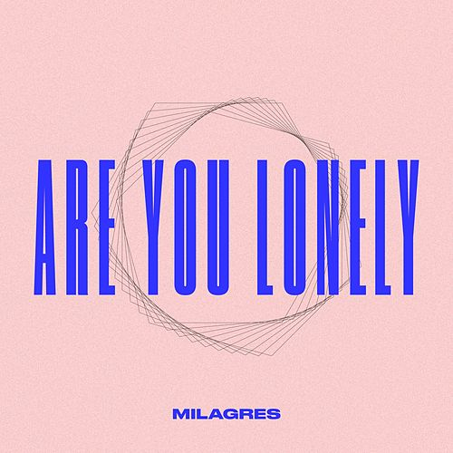 Are You Lonely by Milagres