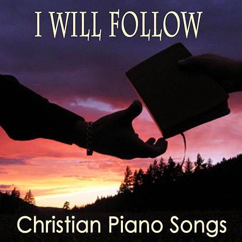 I Will Follow: Christian Piano Songs by The O'Neill Brothers Group