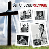 Call on Jesus by The Crusaders