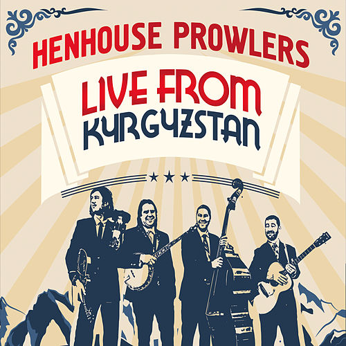Live from Kyrgyzstan de Henhouse Prowlers