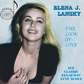 The Look of Love: The Classic Broadway Love Songs by Elena J. Lansky