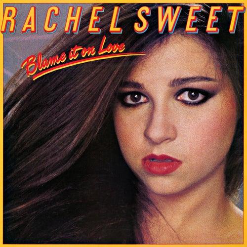 Blame It On Love by Rachel Sweet