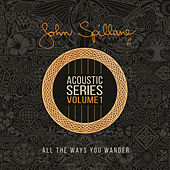 Acoustic Series, Vol. 1 (All The Ways You Wander) by John Spillane