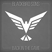 Back in the game by Blackbird Sons
