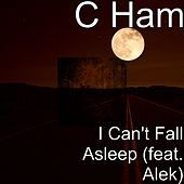 I Can't Fall Asleep (feat. Alek) by Cham