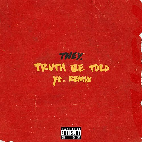 Truth Be Told (Ye. Remix) by THEY.