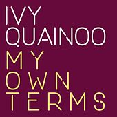 My Own Terms van Ivy Quainoo