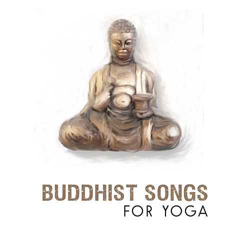Buddhist Songs for Yoga – Music for Meditation, Zen, Chakra, Mantra, Mindfulness,  Affirmation for Life by Yoga Relaxation Music