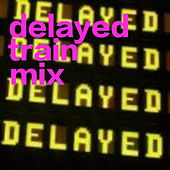 Delayed Train Mix by Various Artists