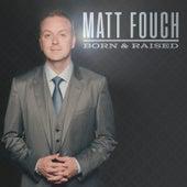 Born & Raised by Matt Fouch