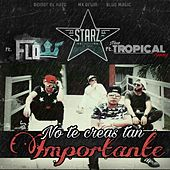 No Te Creas Tan Importante (feat. Flow & New Tropical Swing) by Starz