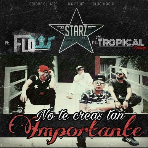 No Te Creas Tan Importante (feat. Flow & New Tropical Swing) by Starz