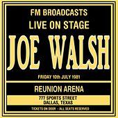 Live On Stage FM Broadcasts -  Reunion Arena 10th July 1981 by Joe Walsh