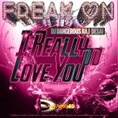 I Really Do Love You (Freak On) de DJ Dangerous Raj Desai