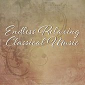 Endless Relaxing Classical Music – Calm Melodies for Relaxation, Stress Relieve, Easy Listening, Piano Sounds by Classical Music Songs