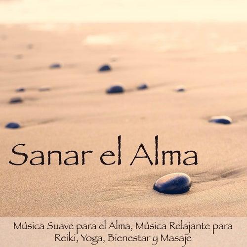 Sanar el Alma – Música Suave para el Alma, Música Relajante para Reiki, Yoga, Bienestar y Masaje by Various Artists