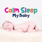 Calm Sleep My Baby – Lullabies at Night, Pure Sleep, Relaxing Melodies to Bed, Best Cradle Songs for Kids by Baby Sleep Sleep