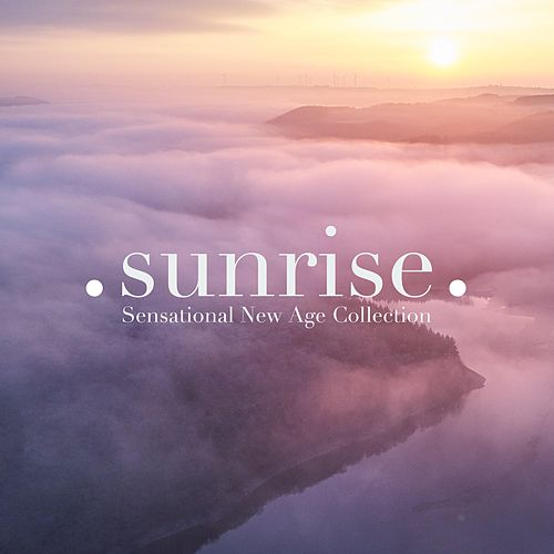 Sunrise - Sensational New Age Collection with the Best Relaxing Music for Relaxation, Meditation, Yoga by Soft Background Music