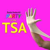 Party in the TSA by Rucka Rucka Ali