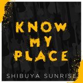 Know My Place by Shibuya Sunrise