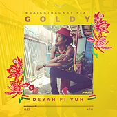 Deyah Fi Yuh (Feat. Goldy) - Single by KraiGGi BaDArT