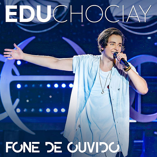 Fone de Ouvido (Ao Vivo) de Edu Chociay