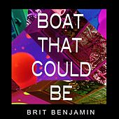 Boat That Could Be by Brit Benjamin