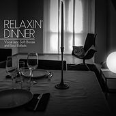 Relaxin' Dinner (Vocal Jazz, Soft Bossa and Soul Ballads) by Various Artists