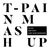 Mashup (To The Beat with Kurt Hugo Schneider) von T-Pain