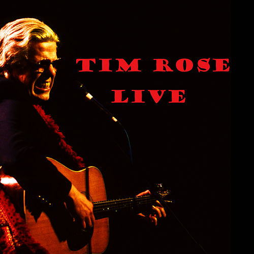 Tim Rose Live by Tim Rose