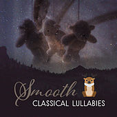 Smooth Classical Lullabies – Amazing Classical Music, Ambient Rest, Bedtime Music, Sweet Songs by Lullaby Land