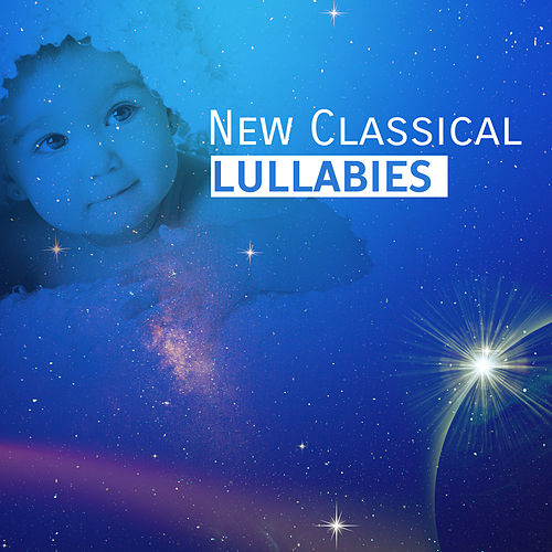 New Classical Lullabies – Ambient Balladies, Classical Music, Pure Relaxation, Good Night, Sleep by Lullabyes
